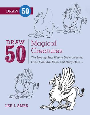 Draw 50 Magical Creatures By Ames, Lee J./ Mitchell, Andrew