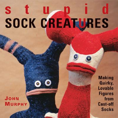 Stupid Sock Creatures By Murphy, John